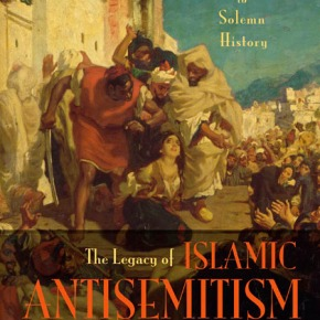 Book: The Legacy of Islamic Antisemitism : From Sacred Texts to Solemn History